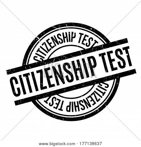 Citizenship test rubber stamp. Grunge design with dust scratches. Effects can be easily removed for a clean, crisp look. Color is easily changed.