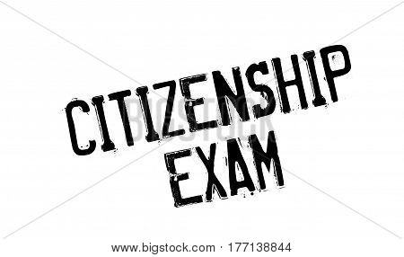 Citizenship Exam rubber stamp. Grunge design with dust scratches. Effects can be easily removed for a clean, crisp look. Color is easily changed.