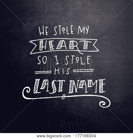 Quote - He stole my heart so I stole his last name