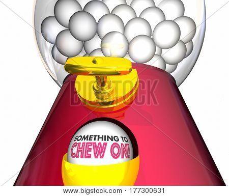 Something to Chew On Gumball Machine Idea 3d Illustration