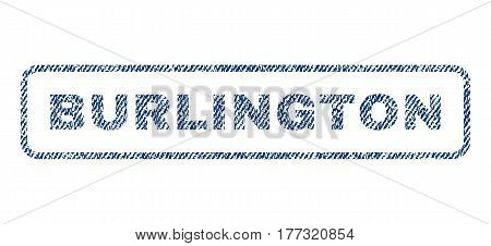 Burlington text textile seal stamp watermark. Blue jeans fabric vectorized texture. Vector tag inside rounded rectangular banner. Rubber emblem with fiber textile structure.