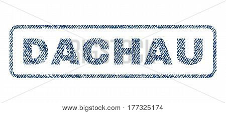 Dachau text textile seal stamp watermark. Blue jeans fabric vectorized texture. Vector tag inside rounded rectangular shape. Rubber sign with fiber textile structure.