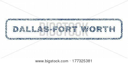 Dallas-Fort Worth text textile seal stamp watermark. Blue jeans fabric vectorized texture. Vector caption inside rounded rectangular banner. Rubber emblem with fiber textile structure.