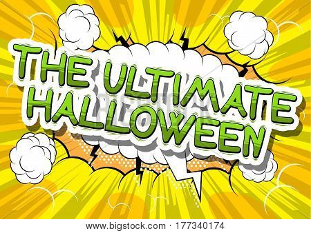 The Ultimate Halloween - Comic book style word on abstract background.