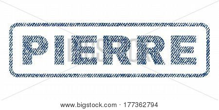 Pierre text textile seal stamp watermark. Blue jeans fabric vectorized texture. Vector tag inside rounded rectangular banner. Rubber emblem with fiber textile structure.