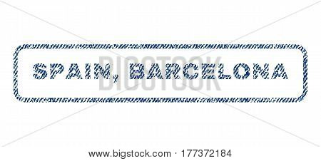Spain, Barcelona text textile seal stamp watermark. Blue jeans fabric vectorized texture. Vector caption inside rounded rectangular shape. Rubber sticker with fiber textile structure.