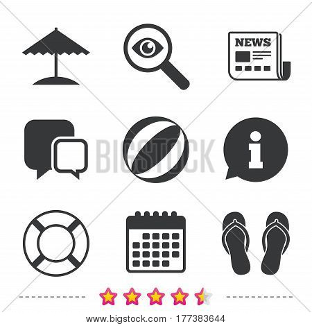 Beach holidays icons. Ball, umbrella and flip-flops sandals signs. Lifebuoy symbol. Newspaper, information and calendar icons. Investigate magnifier, chat symbol. Vector