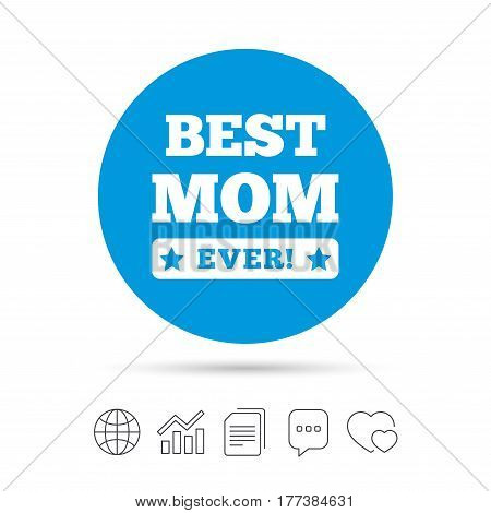 Best mom ever sign icon. Award symbol. Exclamation mark. Copy files, chat speech bubble and chart web icons. Vector