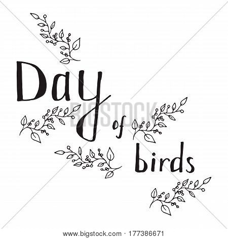 The inscription bird Day black outline on a white background framed in the form of twigs and berries.