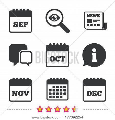 Calendar icons. September, November, October and December month symbols. Date or event reminder sign. Newspaper, information and calendar icons. Investigate magnifier, chat symbol. Vector