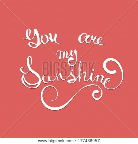 Vector hand lettered typography poster You are my Sunshine on red background