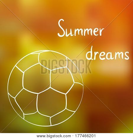 A sketch of the ball on the summer grass in a Sunny summer day dreaming about summer summer time.