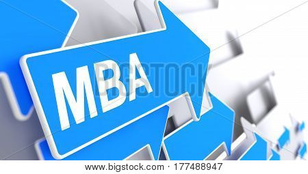 MBA - Master Of Business Administration, Text on the Blue Pointer. MBA - Master Of Business Administration - Blue Pointer with a Message Indicates the Direction of Movement. 3D.
