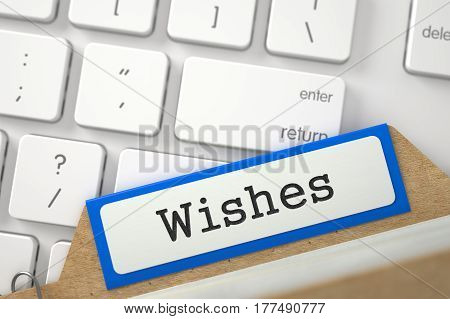 Wishes Concept. Word on Orange Folder Register of Card Index. Closeup View. Selective Focus. 3D Rendering.