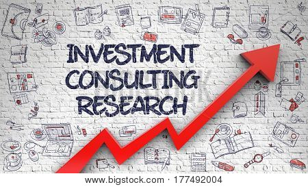 Investment Consulting Research - Modern Illustration with Hand Drawn Elements. White Brick Wall with Investment Consulting Research Inscription and Red Arrow. Increase Concept. 3d.
