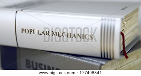 Book Title on the Spine - Popular Mechanics. Closeup View. Stack of Books. Popular Mechanics. Book Title on the Spine. Blurred Image. Selective focus. 3D Rendering.