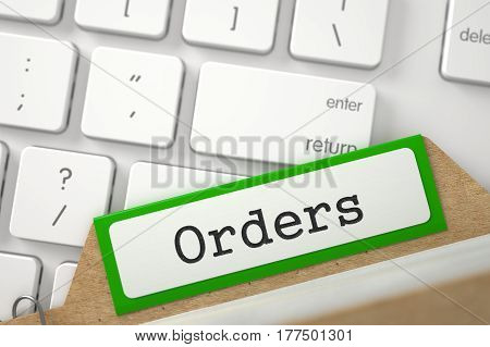 Orders Concept. Word on Green Folder Register of Card Index. Closeup View. Selective Focus. 3D Rendering.