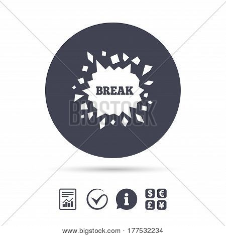 Break it sign. Cracked hole icon. Smashed wall symbol. Report document, information and check tick icons. Currency exchange. Vector