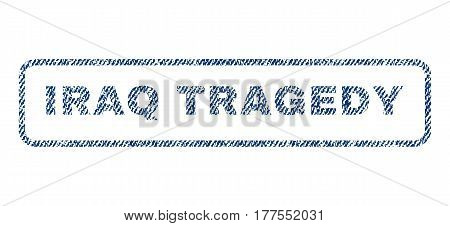 Iraq Tragedy text textile seal stamp watermark. Blue jeans fabric vectorized texture. Vector tag inside rounded rectangular banner. Rubber sticker with fiber textile structure.
