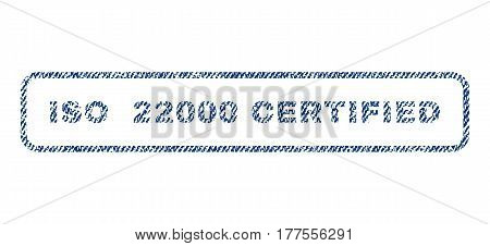 ISO 22000 Certified text textile seal stamp watermark. Blue jeans fabric vectorized texture. Vector caption inside rounded rectangular banner. Rubber sign with fiber textile structure.