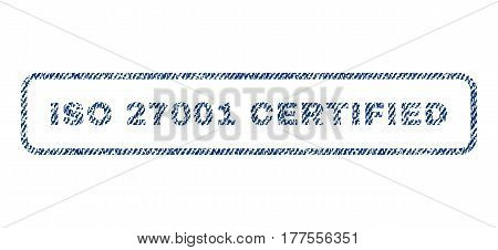 ISO 27001 Certified text textile seal stamp watermark. Blue jeans fabric vectorized texture. Vector caption inside rounded rectangular shape. Rubber sign with fiber textile structure.