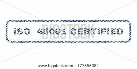 ISO 45001 Certified text textile seal stamp watermark. Blue jeans fabric vectorized texture. Vector tag inside rounded rectangular banner. Rubber sticker with fiber textile structure.