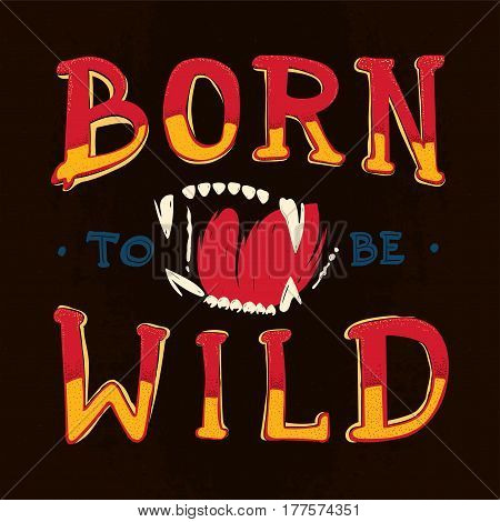 Born to be wild lettering illustration with beast s jaws.