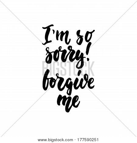 I'm so sorry, forgive me - hand drawn lettering phrase isolated on the white background. Fun brush ink inscription for photo overlays, greeting card or t-shirt print, poster design
