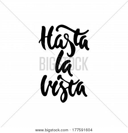 Hasta la vista - hand drawn spanish lettering phrase, that means See you isolated on the white background. Fun brush ink inscription for photo overlays, greeting card or t-shirt print, poster design