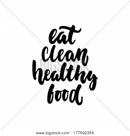 Eat clean - hand drawn lettering phrase isolated on the white background. Fun brush ink inscription for photo overlays, greeting card or t-shirt print, poster design
