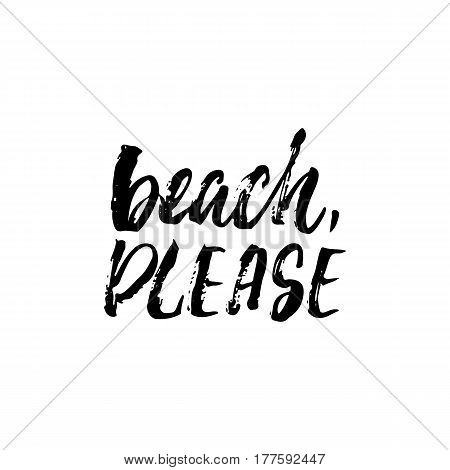 Beach, please - hand drawn lettering phrase isolated on the white background. Fun brush ink inscription for photo overlays, greeting card or t-shirt print, poster design
