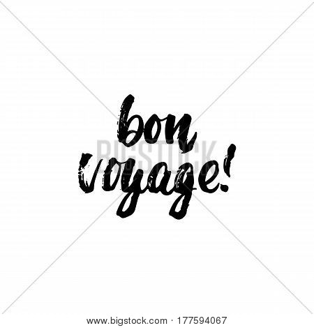 Bon voyage - hand drawn lettering phrase isolated on the white background. Fun brush ink inscription for photo overlays, greeting card or t-shirt print, poster design