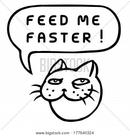 Feed Me Faster! Cartoon Cat Head. Speech Bubble. Vector Illustration. Funny cool emoticon character. Contour freehand digital drawing cute character. Cheerful pet for web icons and shirt.