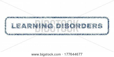 Learning Disorders text textile seal stamp watermark. Blue jeans fabric vectorized texture. Vector caption inside rounded rectangular shape. Rubber sticker with fiber textile structure.