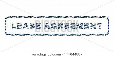 Lease Agreement text textile seal stamp watermark. Blue jeans fabric vectorized texture. Vector caption inside rounded rectangular shape. Rubber sticker with fiber textile structure.
