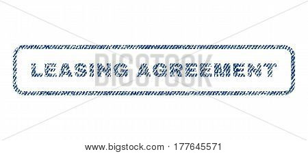 Leasing Agreement text textile seal stamp watermark. Blue jeans fabric vectorized texture. Vector caption inside rounded rectangular banner. Rubber sign with fiber textile structure.