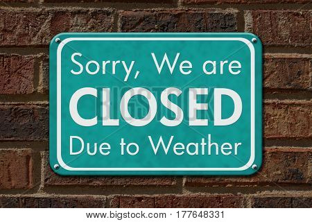 Closed due to weather sign A teal sign with text Sorry we are closed due to weather on brick building 3D Illustration