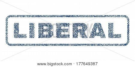 Liberal text textile seal stamp watermark. Blue jeans fabric vectorized texture. Vector tag inside rounded rectangular shape. Rubber sticker with fiber textile structure.