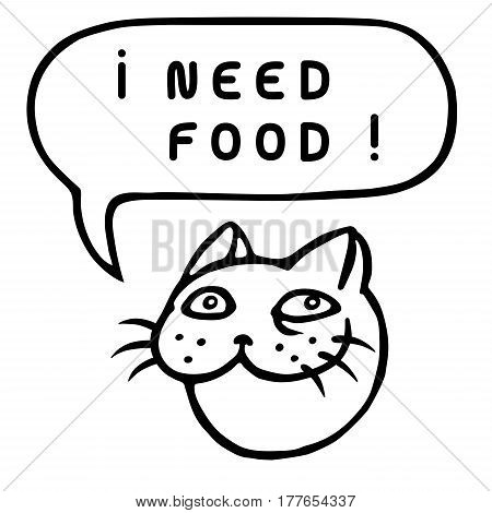 I Need Food! Cartoon Cat Head. Speech Bubble. Vector Illustration. Funny cool emoticon character. Contour freehand digital drawing cute character. Cheerful pet for web icons and shirt.