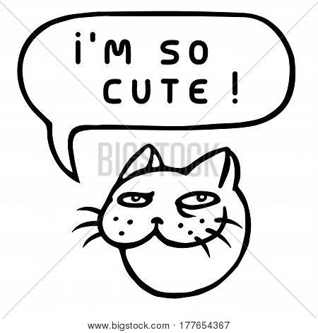 I'm so cute! Cartoon Cat Head. Speech Bubble. Vector Illustration. Funny cool emoticon character. Contour freehand digital drawing cute character. Cheerful pet for web icons and shirt.