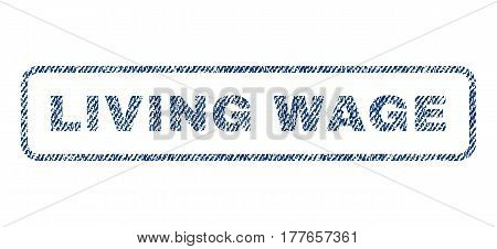 Living Wage text textile seal stamp watermark. Blue jeans fabric vectorized texture. Vector tag inside rounded rectangular banner. Rubber sign with fiber textile structure.