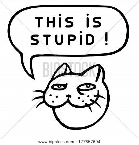 This is Stupid! Cartoon Cat Head. Speech Bubble. Vector Illustration. Funny cool emoticon character. Contour freehand digital drawing cute character. Cheerful pet for web icons and shirt.
