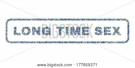 Long Time Sex text textile seal stamp watermark. Blue jeans fabric vectorized texture. Vector caption inside rounded rectangular banner. Rubber sticker with fiber textile structure.