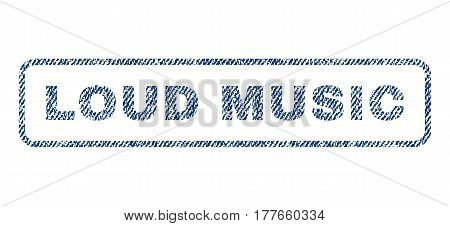 Loud Music text textile seal stamp watermark. Blue jeans fabric vectorized texture. Vector tag inside rounded rectangular banner. Rubber emblem with fiber textile structure.