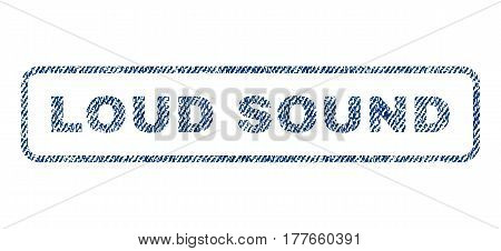 Loud Sound text textile seal stamp watermark. Blue jeans fabric vectorized texture. Vector caption inside rounded rectangular shape. Rubber sign with fiber textile structure.