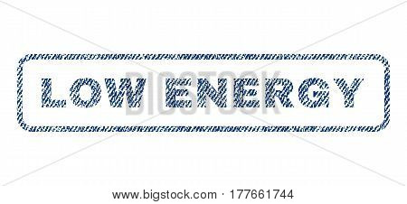Low Energy text textile seal stamp watermark. Blue jeans fabric vectorized texture. Vector caption inside rounded rectangular shape. Rubber sticker with fiber textile structure.