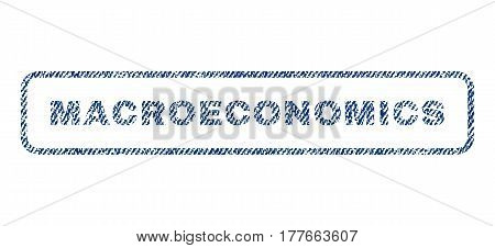 Macroeconomics text textile seal stamp watermark. Blue jeans fabric vectorized texture. Vector caption inside rounded rectangular banner. Rubber sign with fiber textile structure.