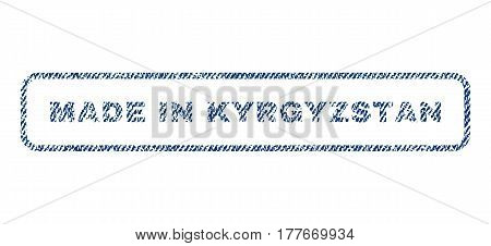 Made In Kyrgyzstan text textile seal stamp watermark. Blue jeans fabric vectorized texture. Vector tag inside rounded rectangular banner. Rubber sign with fiber textile structure.