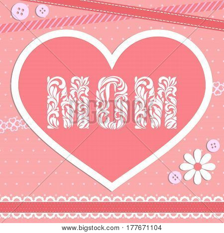 I Love Mom. The Word Mom Was Created From A Decorative Font Made
