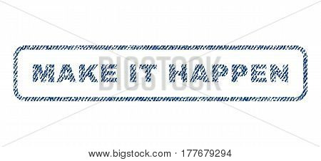 Make It Happen text textile seal stamp watermark. Blue jeans fabric vectorized texture. Vector tag inside rounded rectangular banner. Rubber emblem with fiber textile structure.